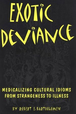 Exotic Deviance: Medicalizing Cultural Idioms--From Strangeness to Illness